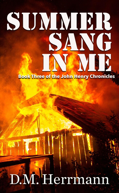 PRE-ORDER: Summer Sang in Me: A John Henry Chronicles Novel by D.M. Herrmann