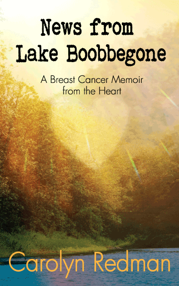 News from Lake Boobbegone: A Breast Cancer Memoir from the Heart by Carolyn Redman