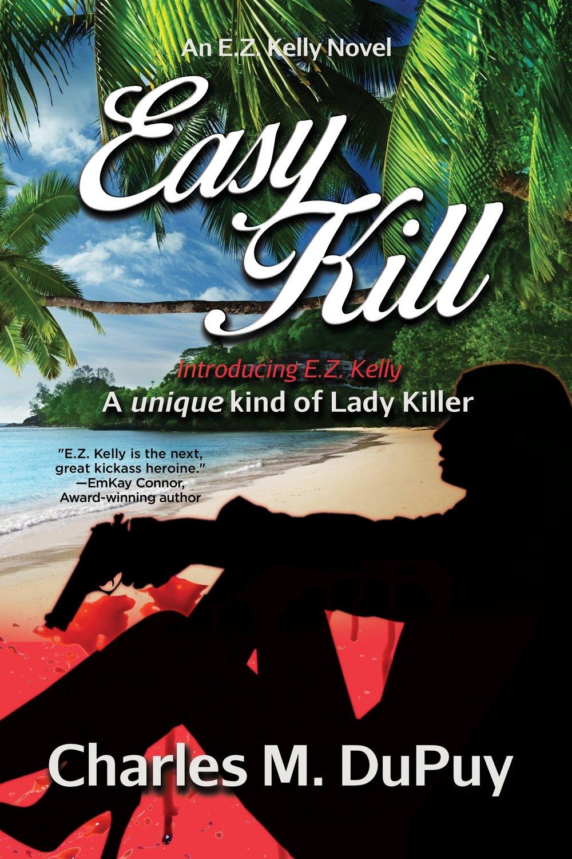Easy Kill: An E.Z. Kelly Novel by Charles M. DuPuy