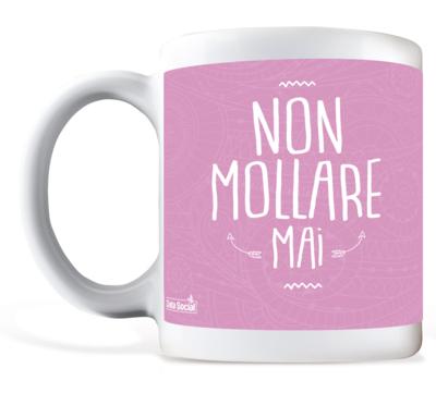 """Tazza in ceramica - """"NON MOLLARE MAI"""""""