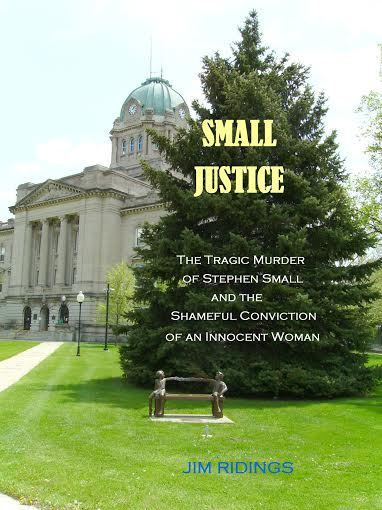 Small Justice: The Tragic Murder of Stephen Small and the Shameful Conviction of an Innocent Woman