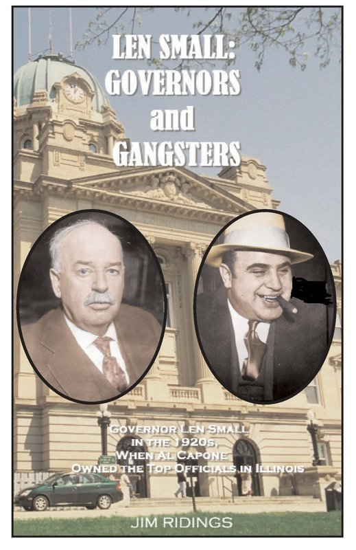 Len Small: Governors and Gangsters When Al Capone Owned the Politicians in Illinois