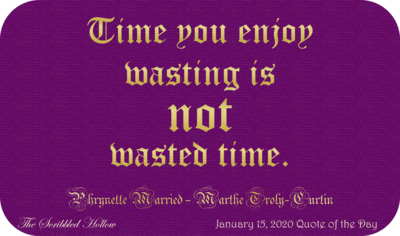 Time you enjoy wasting is not wasted time Magnet - Jan 15th Quote