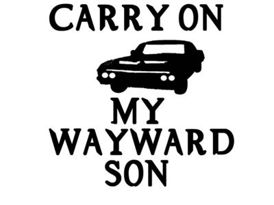 Carry on My Wayward Son/Daughter Vinyl Decal