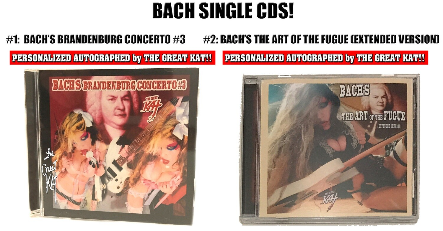 BACH SINGLE MUSIC CDS! CHOOSE BACH'S BRANDENBURG CONCERTO #3 (1:40) or BACH'S THE ART OF THE FUGUE (EXTENDED VERSION) (1:03)! PERSONALIZED AUTOGRAPHED by THE GREAT KAT! (Signed to Customer's Name)