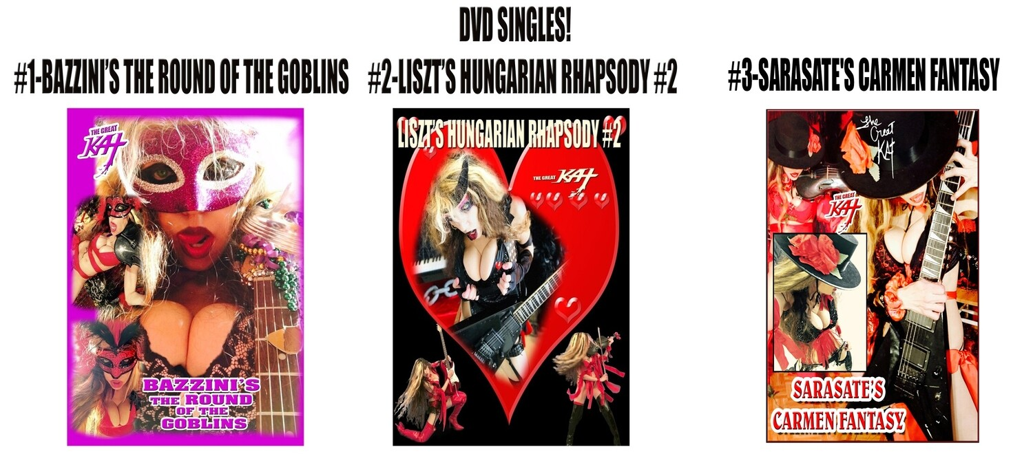 "DVD SINGLES! #1""THE ROUND OF GOBLINS"" (1:35) Video #2-""HUNGARIAN RHAPSODY #2"" (2:11) #3-""CARMEN FANTASY"" Video (2:04) PERSONALIZED SIGNED by THE GREAT KAT! (Signed to Customer's Name)"