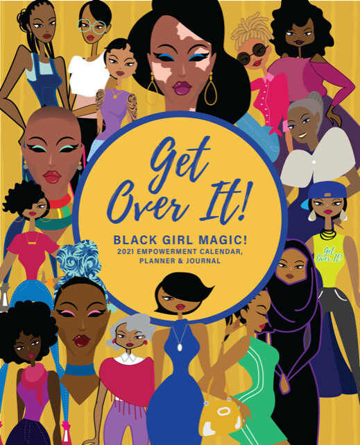 Get Over It! Black Girl Magic The Entire Year! (2021)