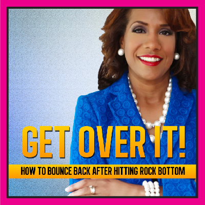 Get Over It!  How to Bounce Back After Hitting Rock Bottom