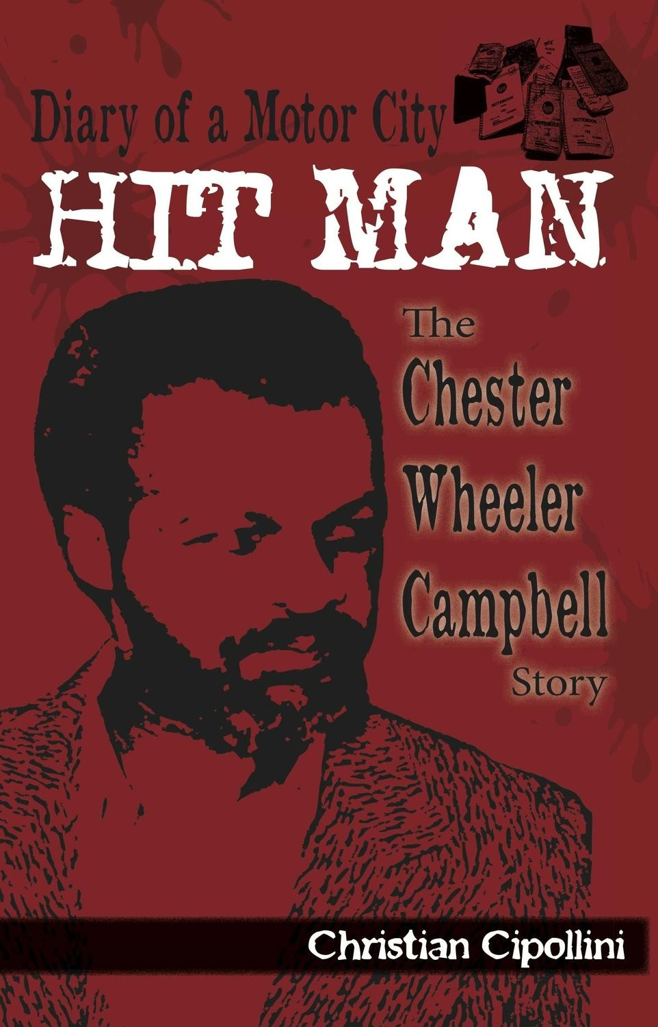 Diary of a Motor City Hitman: The Chester Wheeler Campbell Story