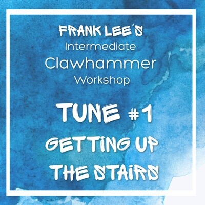 Intermediate Clawhammer Banjo Workshop Tune #1 - Getting Up The Stairs