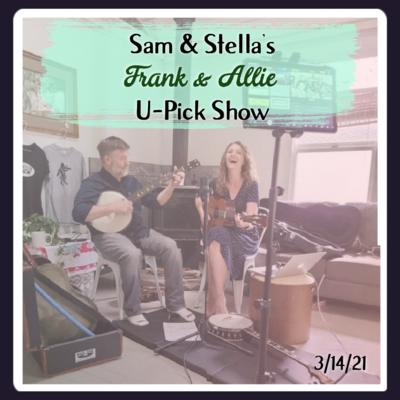 Sam & Stella's Frank & Allie U-Pick Show Live 3/14/21