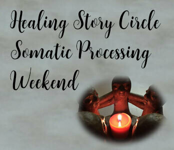 Healing Story Circle Somatic Processing Weekend