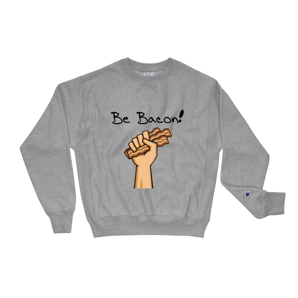 Be Bacon! Champion Sweatshirt