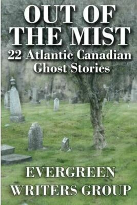 Out of the Mist: 22 Atlantic Canadian Ghost Stories