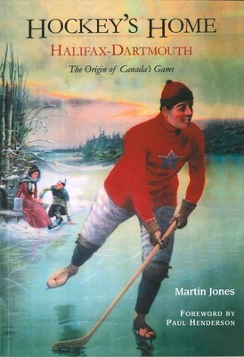 Hockey's Home/ Halifax-Dartmouth/ The Origin of Canada's Game