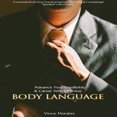 Advance Your Credibility & Career with Effective Body Language by Vince Morales
