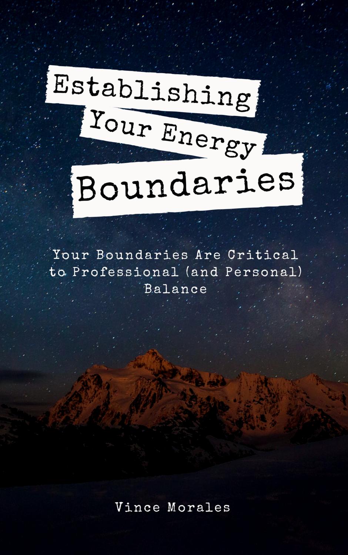 Establishing Your Energy Boundaries by Vince Morales