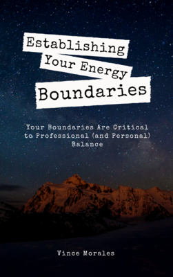 Establishing Your Energy Boundaries by Vince Morales