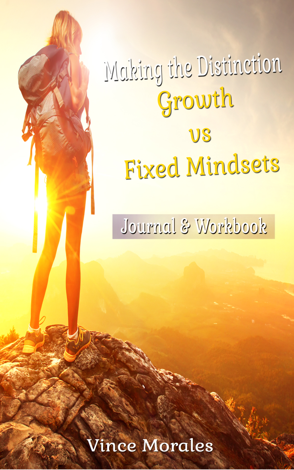 Making the Distinction: Growth vs Fixed Mindsets (Journal & Workbook) by Vince Morales
