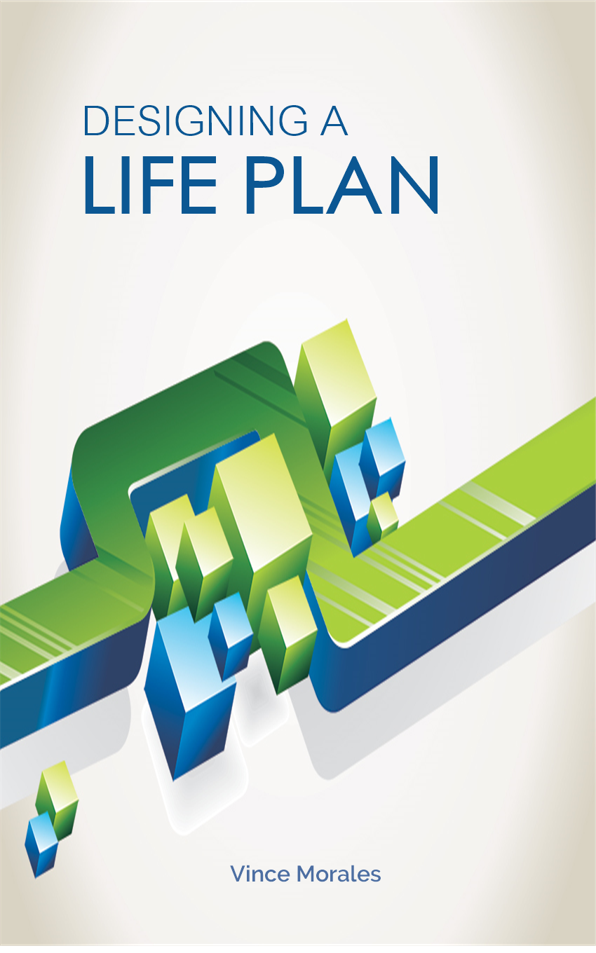 Designing A Life Plan by Vince Morales