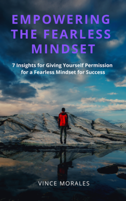 Empowering The Fearless Mindset by Vince Morales