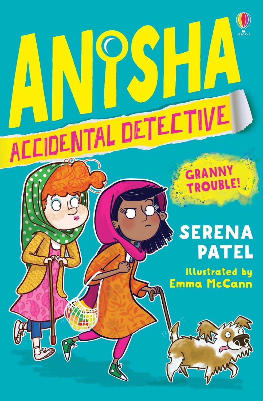 Anisha, Accidental Detective: Granny Trouble! (Anisha, Accidental Detective Book 3)