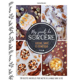 Mes secrets de sorcière / cuisine, santé et cosmétique