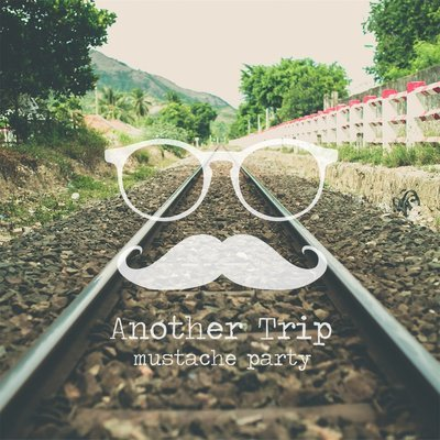Mustache Party - Another Trip