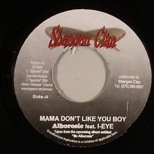 45 - ALBOROSIE, I-EYE ‎– MAMA DON'T LIKE YOU BOY