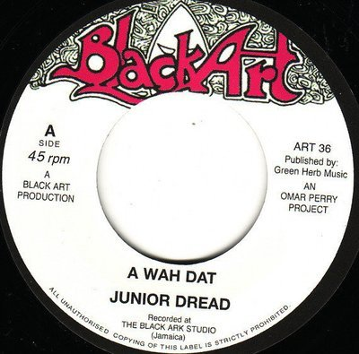 45 - JUNIOR DREAD, THE UPSETTERS - A WAH DAT/DUB