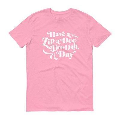 Have a Zip-A-Dee-Doo-Dah Day! - Pink