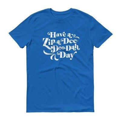 Have a Zip-A-Dee-Doo-Dah Day! - Blue