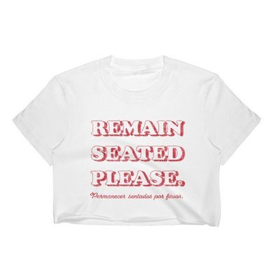 Remain Seated Please - Crop Top