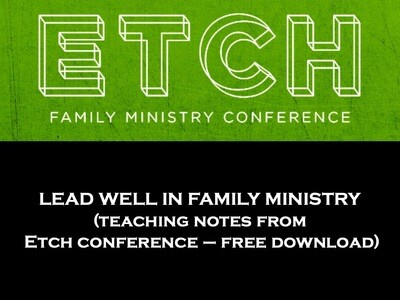 Lead Well in Family Ministry (ETCH conference teaching notes)