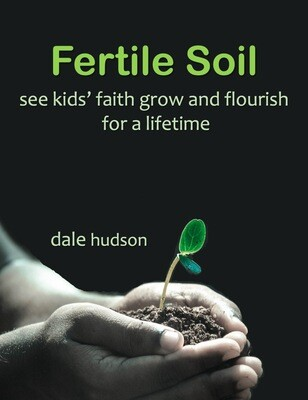 Fertile Soil...see kids faith grow and flourish for a lifetime / (pre-order hard copy)