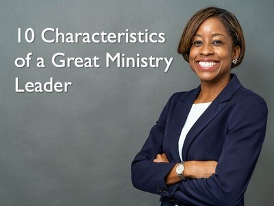 10 Characteristics of a Great Ministry Leader