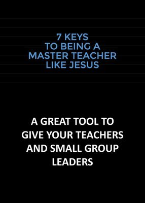 7 Keys to Being a Master Teacher Like Jesus