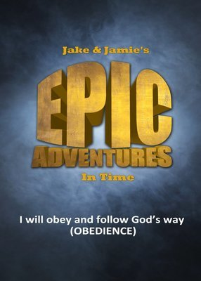 JAKE & JAMIE'S EPIC ADVENTURES IN TIME (obeying God series)