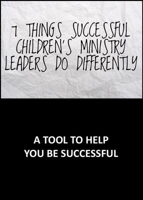 7 Things Successful Children's Ministy Leaders Do Differently