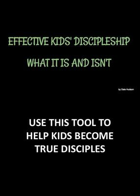 EFFECTIVE KID'S DISCIPLESHIP...WHAT IT IS AND ISN'T