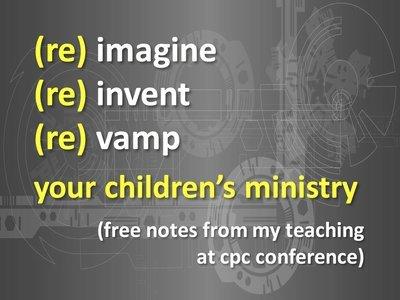 Reimagine...Reinvent...Revamp Your Children's Ministry