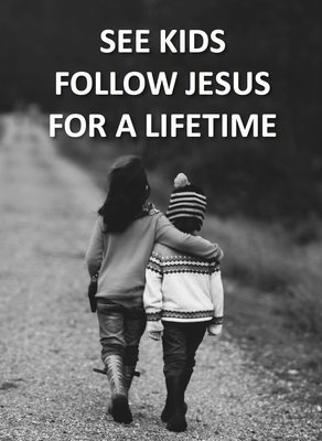 See Kids Follow Jesus for a Lifetime