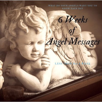 6 Weeks of Angel Messages