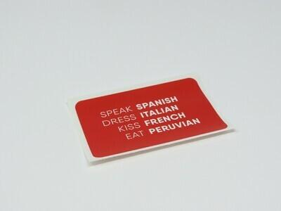 Speak Spanish, Dress Italian, Kiss French, Eat Peruvian Sticker