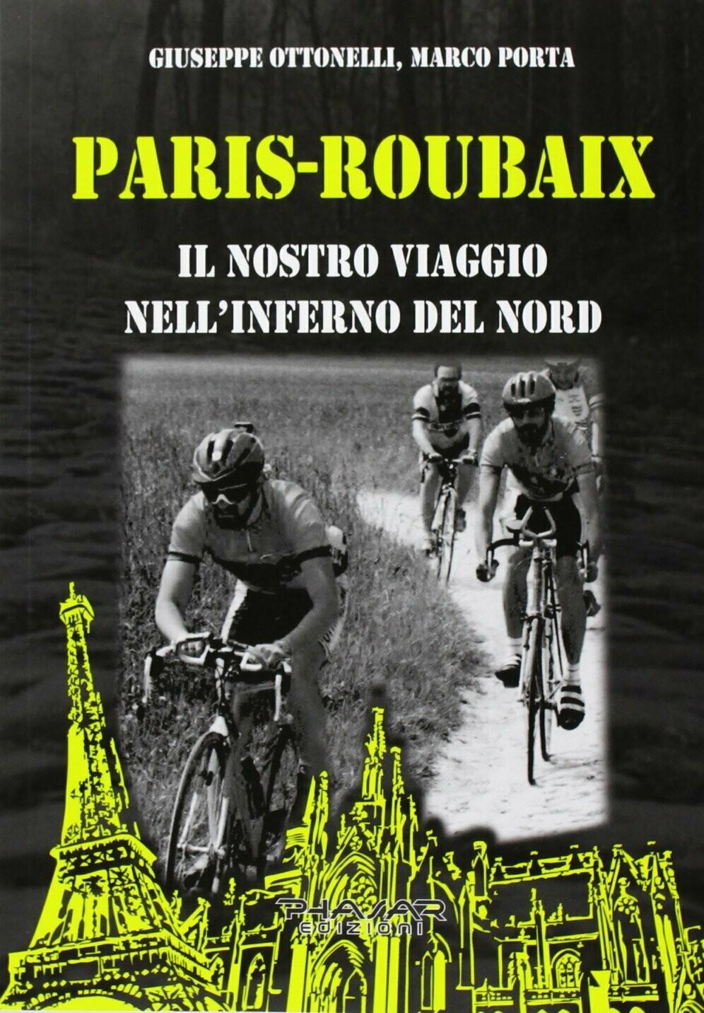 Giuseppe Ottonelli, Marco Porta - Paris-Roubaix. Il nostro viaggio nell'Inferno del Nord