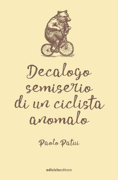 Paolo Patui - Decalogo semiserio di un ciclista anomalo