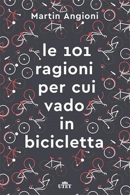 Martin Angioni - Le 101 ragioni per cui vado in bicicletta