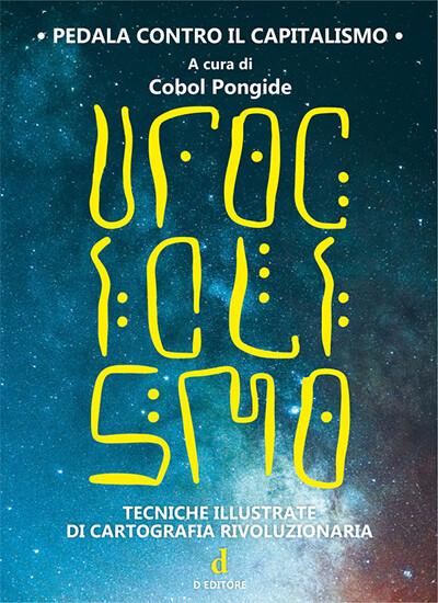 Cobol Pongide (a cura di) - UfoCiclismo. Tecniche illustrate di cartografia rivoluzionaria