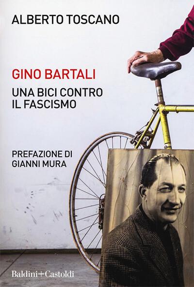 Alberto Toscano - Gino Bartali. Una bici contro il fascismo