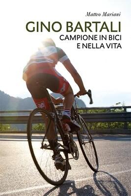 Matteo Mariani - Gino Bartali. Campione in bici e nella vita